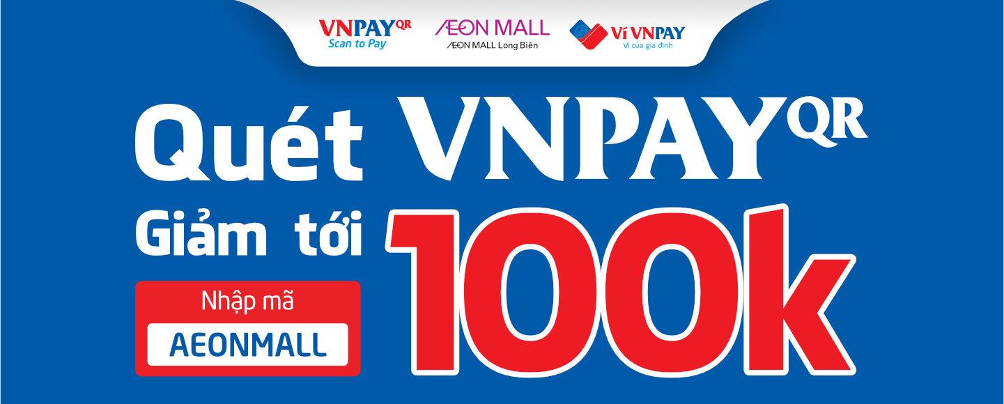 VNPAY X AEON MALL LONG BIEN – DISCOUNT 100K WHEN SHOPPING AT AEON MALL LONG BIEN